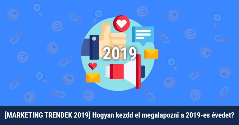 [MARKETING TRENDEK 2019] Hogyan kezdd el megalapozni a 2019-es évedet?